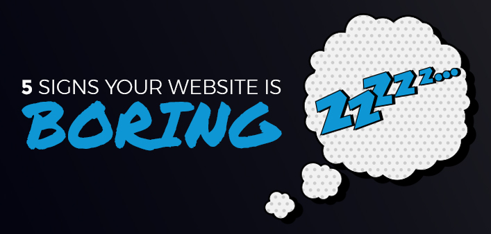 5 Signs that your Website is Boring