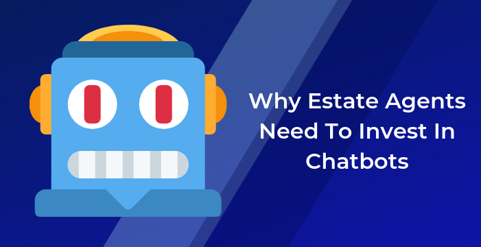 Why Estate Agents Need To Invest In Chatbots