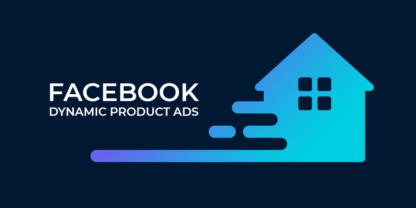 Why Facebook Dynamic Product Ads are an Unmissable Opportunity for your Estate Agency